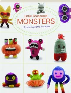 LITTLE CROCHETED MONSTERS: 12 Mini Mutants to Make