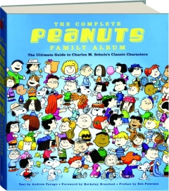 THE COMPLETE <I>PEANUTS</I> FAMILY ALBUM: The Ultimate Guide to Charles M. Schulz's Classic Characters