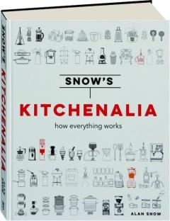 SNOW'S KITCHENALIA: How Everything Works