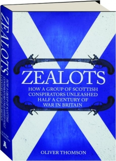 ZEALOTS: How a Group of Scottish Conspirators Unleashed Half a Century of War in Britain
