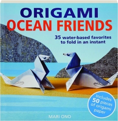 ORIGAMI OCEAN FRIENDS: 35 Water-Based Favorites to Fold in an Instant