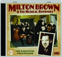 MILTON BROWN & HIS MUSICAL BROWNIES: The Essential Recordings