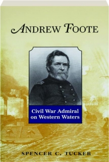 ANDREW FOOTE: Civil War Admiral on Western Waters