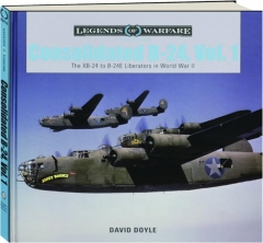 CONSOLIDATED B-24, VOL. 1: Legends of Warfare
