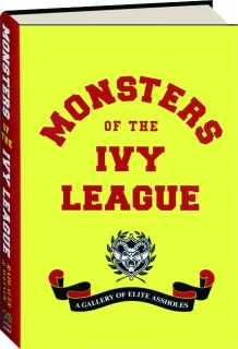 MONSTERS OF THE IVY LEAGUE: A Gallery of Elite Assholes