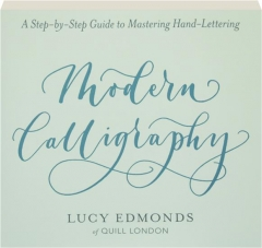 MODERN CALLIGRAPHY: A Step-by-Step Guide to Mastering Hand-Lettering