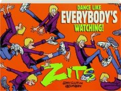 DANCE LIKE EVERYBODY'S WATCHING! A <I>Zits</I> Treasury
