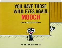 YOU HAVE THOSE WILD EYES AGAIN, MOOCH: A New <I>Mutts</I> Treasury
