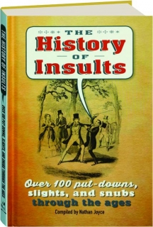 THE HISTORY OF INSULTS: Over 100 Put-Downs, Slights, and Snubs Through the Ages