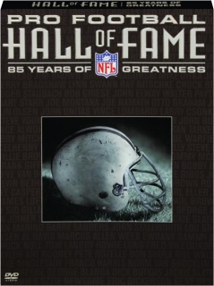 PRO FOOTBALL HALL OF FAME: 85 Years of Greatness