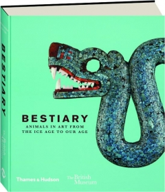 BESTIARY: Animals in Art from the Ice Age to Our Age