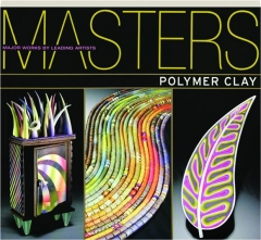 MASTERS--POLYMER CLAY: Major Works by Leading Artists