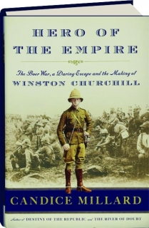HERO OF THE EMPIRE: The Boer War, a Daring Escape and the Making of Winston Churchill