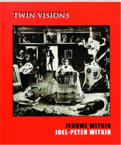 TWIN VISIONS: Jerome Witkin & Joel-Peter Witkin