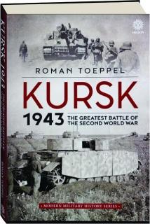 KURSK 1943: The Greatest Battle of the Second World War