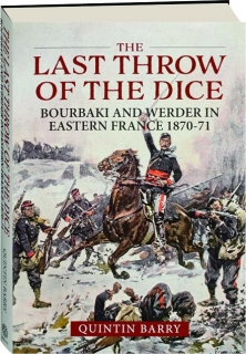 THE LAST THROW OF THE DICE: Bourbaki and Werder in Eastern France 1870-71