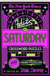 <I>THE NEW YORK TIMES</I> GREATEST HITS OF SATURDAY CROSSWORD PUZZLES