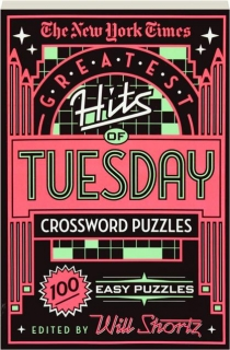 <I>THE NEW YORK TIMES</I> GREATEST HITS OF TUESDAY CROSSWORD PUZZLES