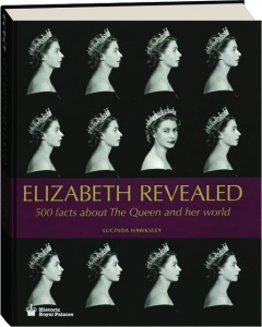ELIZABETH REVEALED: 500 Facts About The Queen and Her World