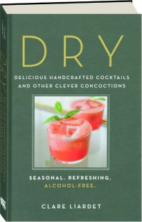 DRY: Delicious Handcrafted Cocktails and Other Clever Concoctions