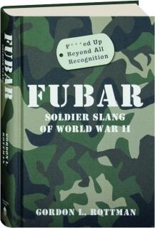FUBAR: Soldier Slang of World War II