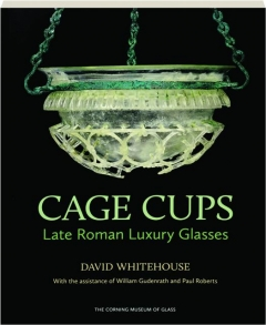 CAGE CUPS: Late Roman Luxury Glasses