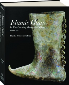 ISLAMIC GLASS IN THE CORNING MUSEUM OF GLASS, VOLUME TWO