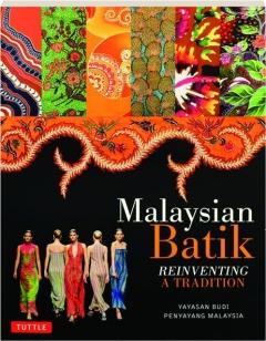 MALAYSIAN BATIK: Reinventing a Tradition