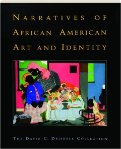 NARRATIVES OF AFRICAN AMERICAN ART AND IDENTITY: The David C. Driskell Collection