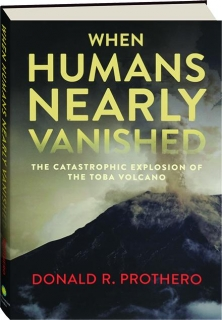 WHEN HUMANS NEARLY VANISHED: The Catastrophic Explosion of the Toba Volcano