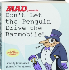 <I>MAD</I> PRESENTS DON'T LET THE PENGUIN DRIVE THE BATMOBILE!