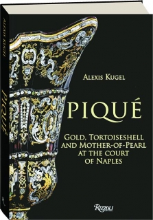 PIQUE: Gold, Tortoiseshell and Mother-of-Pearl at the Court of Naples