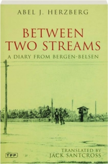 BETWEEN TWO STREAMS: A Diary from Bergen-Belsen