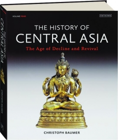THE HISTORY OF CENTRAL ASIA, VOLUME FOUR: The Age of Decline and Revival