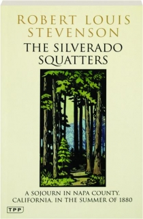 THE SILVERADO SQUATTERS: A Sojourn in Napa County, California, in the Summer of 1880