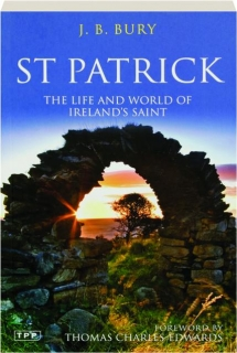 ST PATRICK: The Life and World of Ireland's Saint
