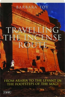 TRAVELLING THE INCENSE ROUTE: From Arabia to the Levant in the Footsteps of the Magi