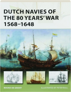 DUTCH NAVIES OF THE 80 YEARS' WAR 1568-1648: New Vanguard 263