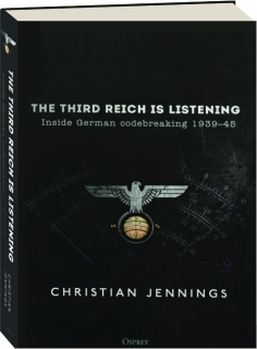 THE THIRD REICH IS LISTENING: Inside German Codebreaking 1939-45