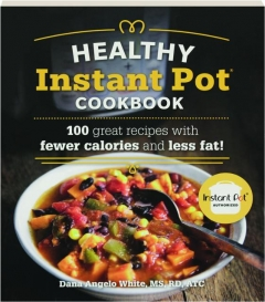 HEALTHY INSTANT POT COOKBOOK: 100 Great Recipes with Fewer Calories and Less Fat!