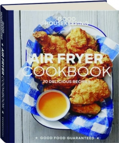 <I>GOOD HOUSEKEEPING</I> AIR FRYER COOKBOOK: 70 Delicious Recipes