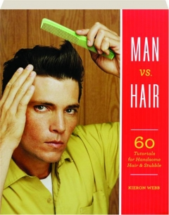 MAN VS. HAIR: 60 Tutorials for Handsome Hair & Stubble