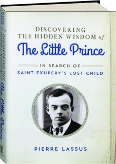 DISCOVERING THE HIDDEN WISDOM OF <I>THE LITTLE PRINCE</I>
