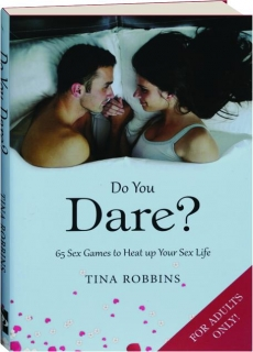 DO YOU DARE? 65 Sex Games to Heat Up Your Sex Life
