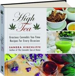 HIGH TEA: Gracious Cannabis Tea-Time Recipes for Every Occasion