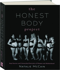 THE HONEST BODY PROJECT: Real Stories and Untouched Portraits of Women and Motherhood