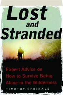 LOST AND STRANDED: Expert Advice on How to Survive Being Alone in the Wilderness