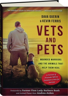 VETS AND PETS: Wounded Warriors and the Animals That Help Them Heal