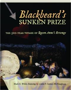BLACKBEARD'S SUNKEN PRIZE: The 300-Year Voyage of <I>Queen Anne's Revenge</I>
