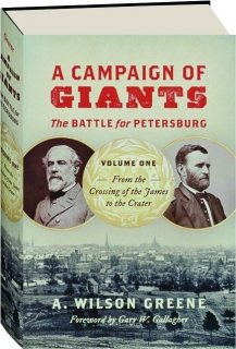 A CAMPAIGN OF GIANTS, VOLUME ONE: The Battle for Petersburg